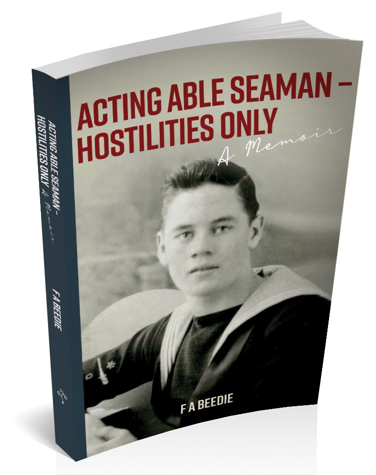 'Acting Able Seaman – Hostilities Only' A Memoir by F A Beedie
